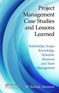 Project Management Case Studies and Lessons Learned: Stakeholder, Scope, Knowledge, Schedule, Resources and Team Management