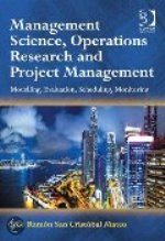 Management Science, Operations Research and Project Management: Modeling, Evaluation, Scheduling, Monitoring
