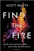 Find the Fire: Ignite Your Inspiration and Make Work Exciting Again