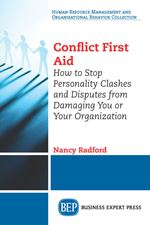 Conflict First Aid: How to Stop Personality Clashes and Disputes from Damaging You or Your Organization