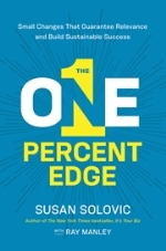 The One Percent Edge: Small Changes That Guarantee Relevance and Build Sustainable Success