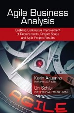 Agile Business Analysis: Enabling Continuous Improvement of Requirements, Project Scope, and Agile Project Results