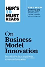 HBR'S 10 MUST READS on Business Model Innovation