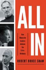 ALL IN: How Obsessive Leaders Achieve the Extra-Ordinary