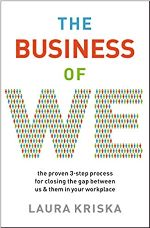 The Business of WE: The proven 3-step process for closing the gap between us & them in your workplace